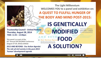 A Quest to Fulfill Hunger of the Body and Mind in Post 2015: Is Genetically Modified Food is a Solution?UN-GMO Panel - Part 1